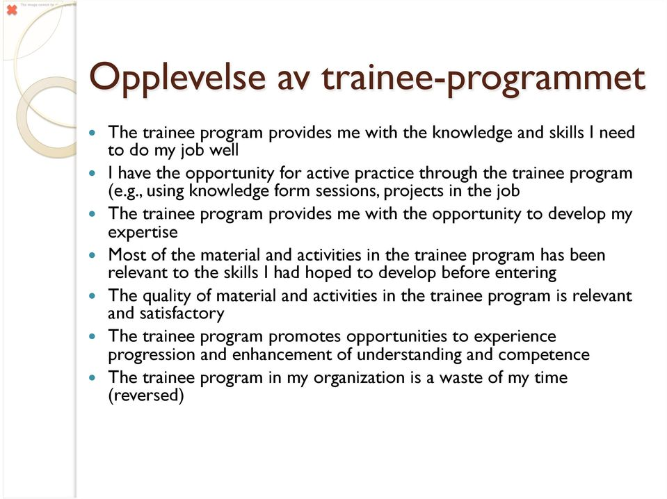 the trainee program has been relevant to the skills I had hoped to develop before entering The quality of material and activities in the trainee program is relevant and satisfactory
