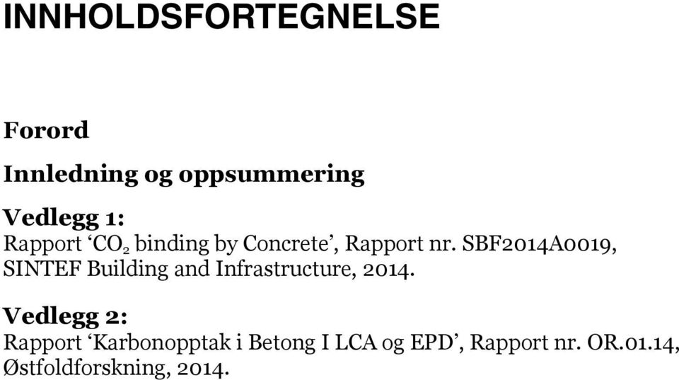 SBF2014A0019, SINTEF Building and Infrastructure, 2014.