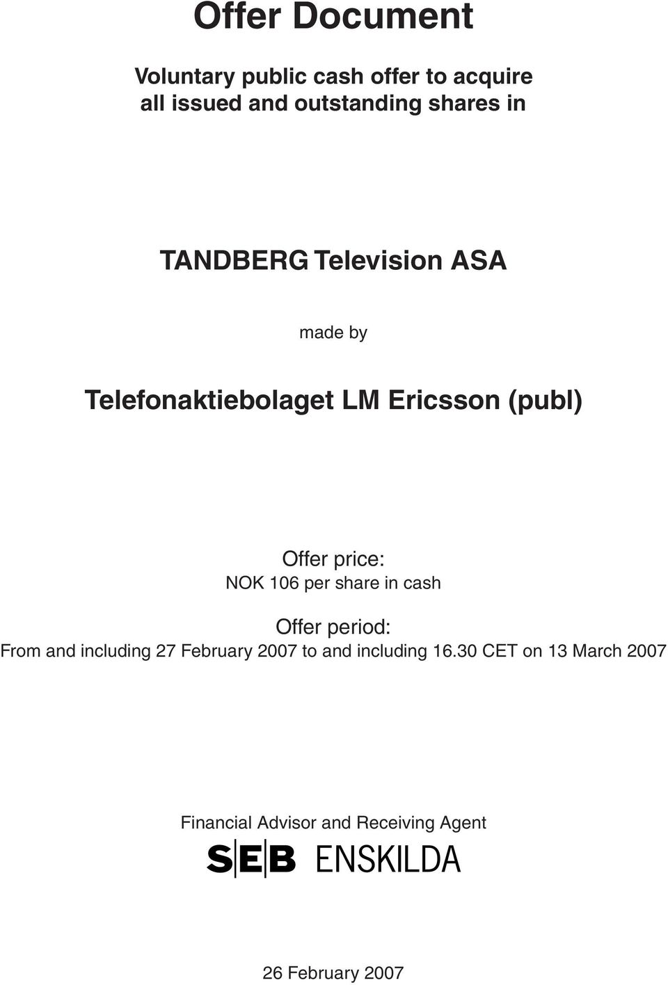 NOK 106 per share in cash Offer period: From and including 27 February 2007 to and