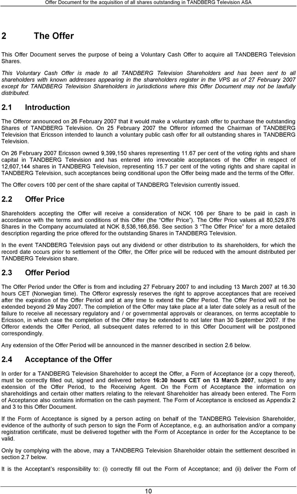February 2007 except for TANDBERG Television Shareholders in jurisdictions where this Offer Document may not be lawfully distributed. 2.1 Introduction The Offeror announced on 26 February 2007 that it would make a voluntary cash offer to purchase the outstanding Shares of TANDBERG Television.