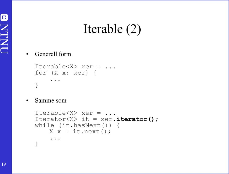 Iterable<X> xer = Iterator<X> it = xer.