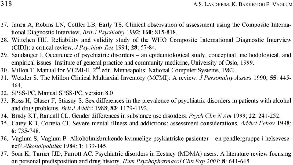 J Psychiatr Res 1994; 28: 57-84. 29. Sandanger I. Occurence of psychiatric disorders an epidemiological study, conceptual, methodological, and empirical issues.