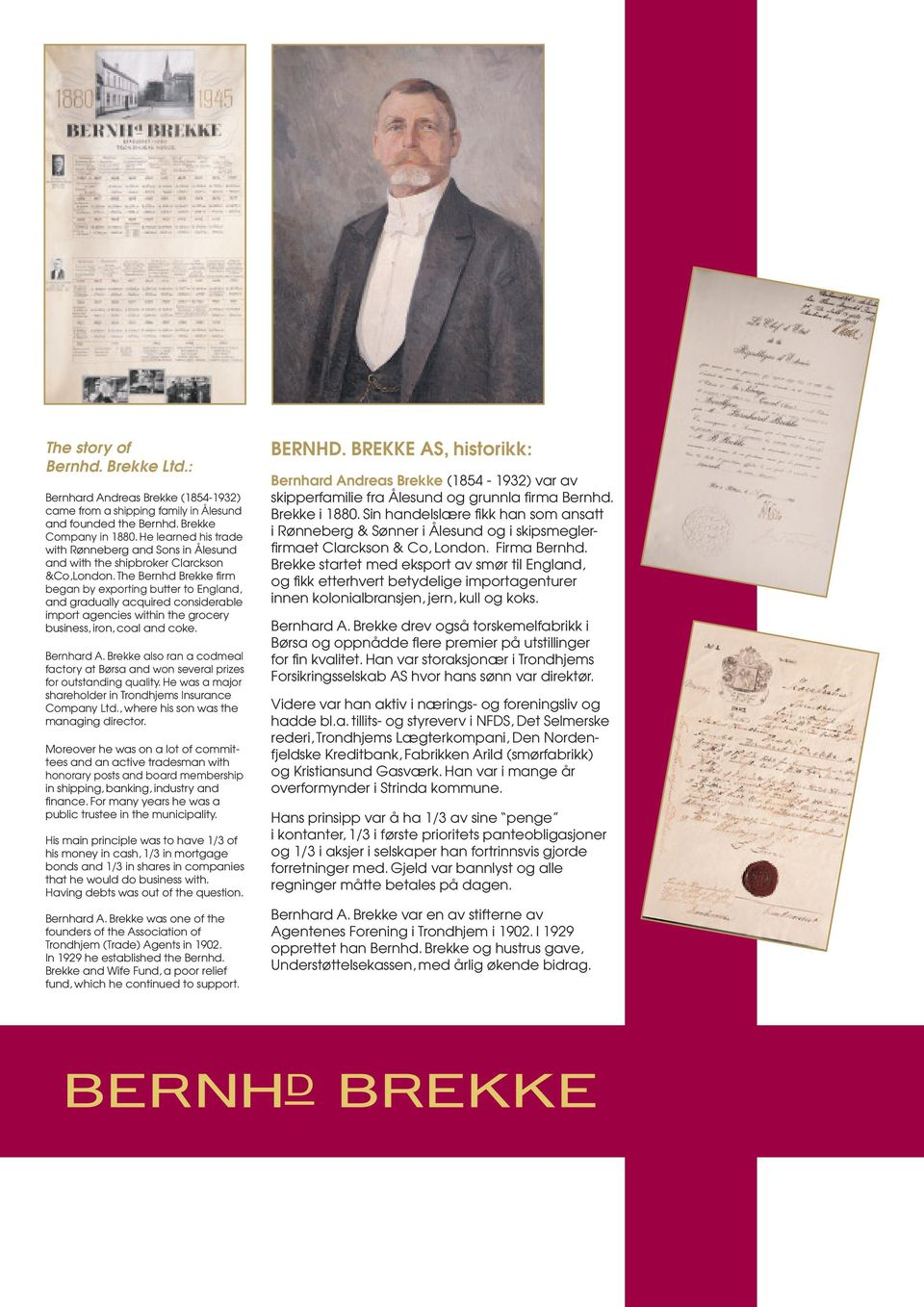 The Bernhd Brekke firm began by exporting butter to England, and gradually acquired considerable import agencies within the grocery business, iron, coal and coke. Bernhard A.