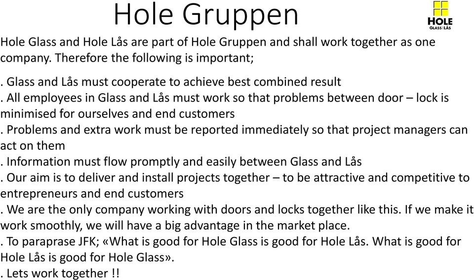 Problems and extra work must be reported immediately so that project managers can act on them. Information must flow promptly and easily between Glass and Lås.