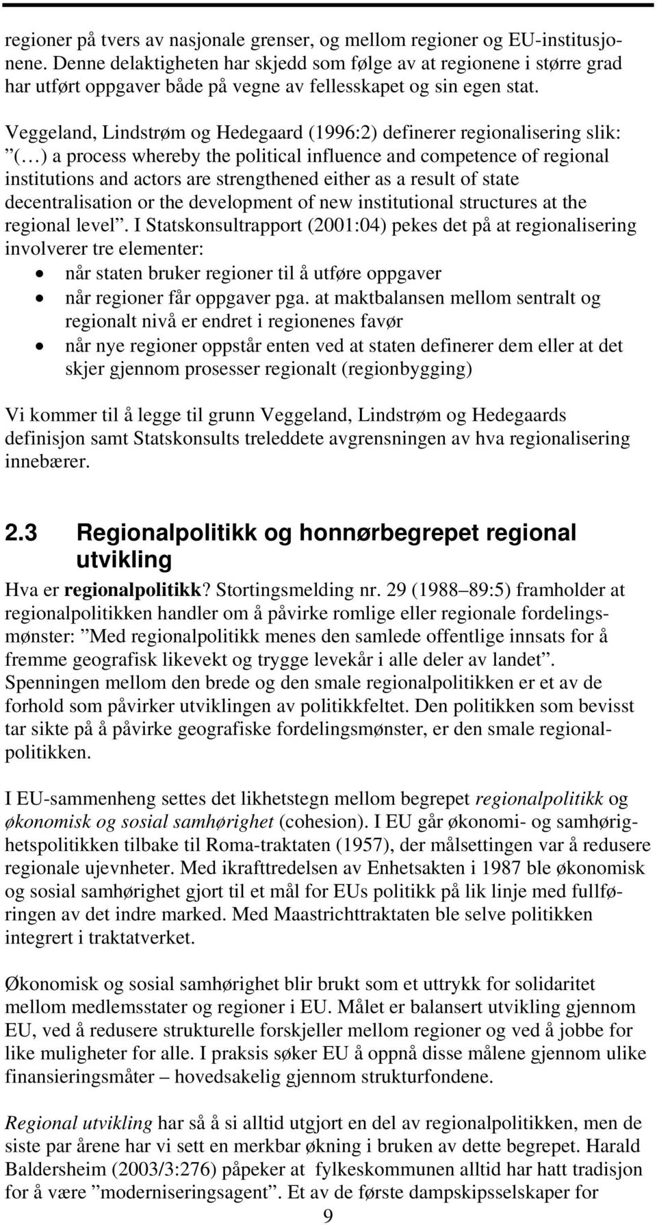 Veggeland, Lindstrøm og Hedegaard (1996:2) definerer regionalisering slik: ( ) a process whereby the political influence and competence of regional institutions and actors are strengthened either as