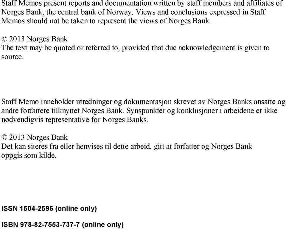 Norges Bank The text may be quoted or referred to, provided that due acknowledgement is given to source.