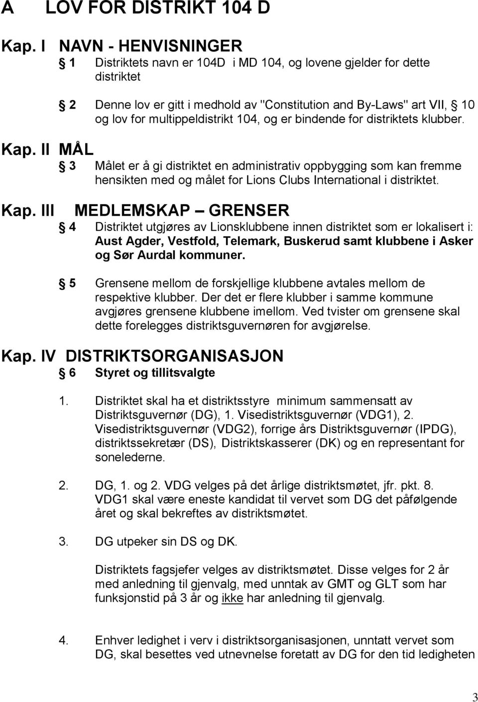 104, og er bindende for distriktets klubber. Kap.
