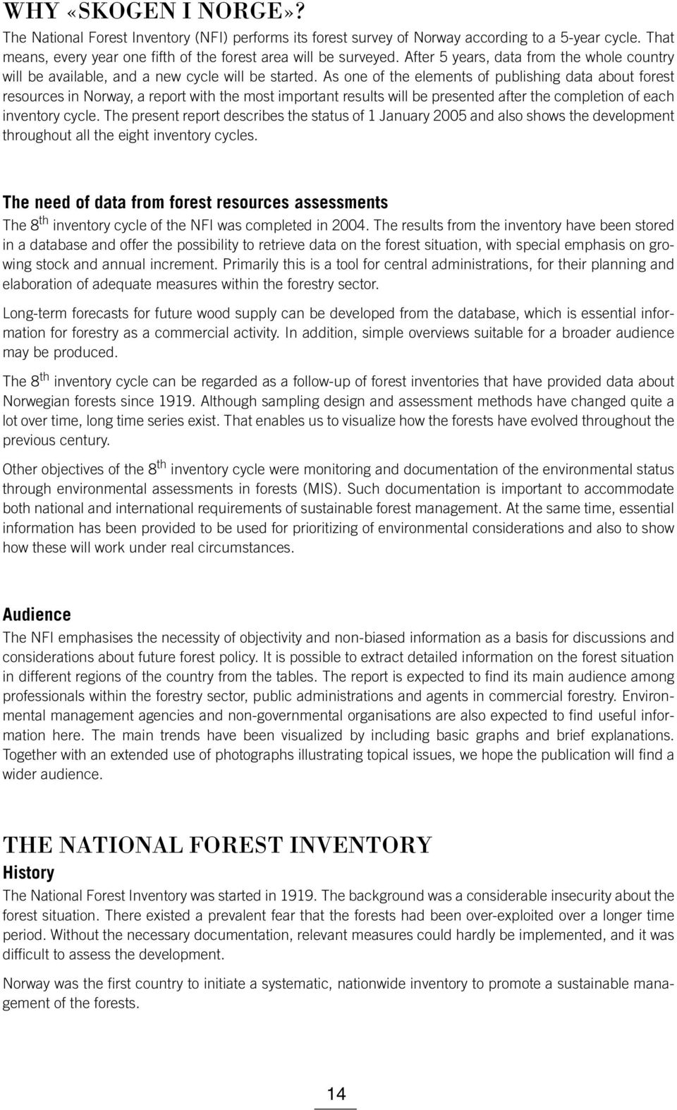 As one of the elements of publishing data about forest resources in Norway, a report with the most important results will be presented after the completion of each inventory cycle.