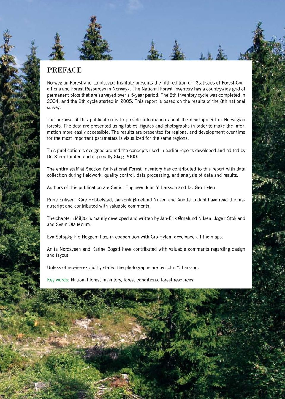 This report is based on the results of the 8th national survey. The purpose of this publication is to provide information about the development in Norwegian forests.