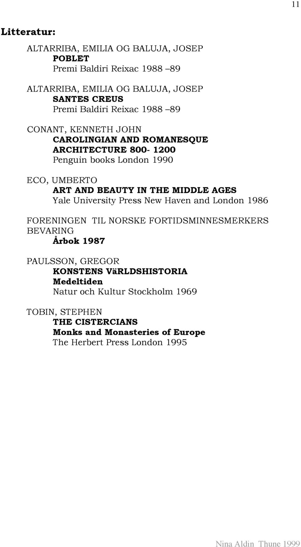 MIDDLE AGES Yale University Press New Haven and London 1986 FORENINGEN TIL NORSKE FORTIDSMINNESMERKERS BEVARING Årbok 1987 PAULSSON, GREGOR KONSTENS