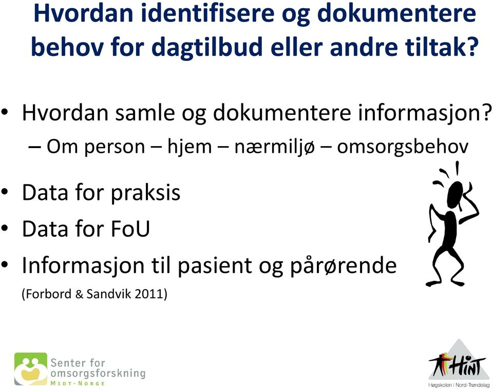 Om person hjem nærmiljø omsorgsbehov Data for praksis Data