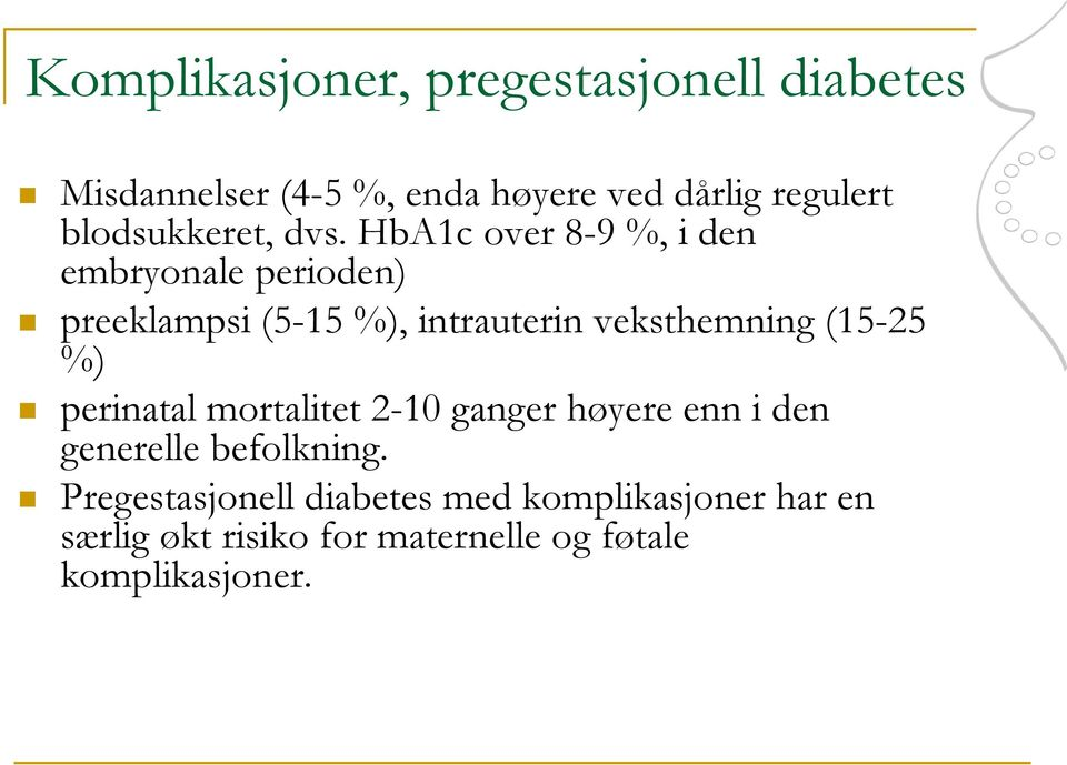 HbA1c over 8-9 %, i den embryonale perioden) preeklampsi (5-15 %), intrauterin veksthemning (15-25