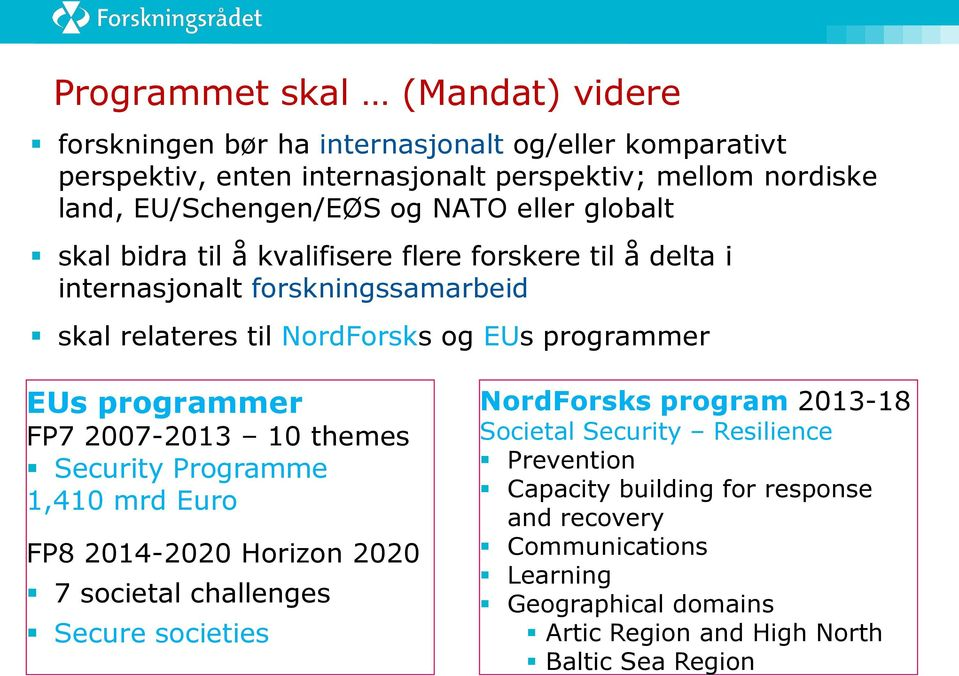 programmer EUs programmer FP7 2007-2013 10 themes Security Programme 1,410 mrd Euro FP8 2014-2020 Horizon 2020 7 societal challenges Secure societies NordForsks program
