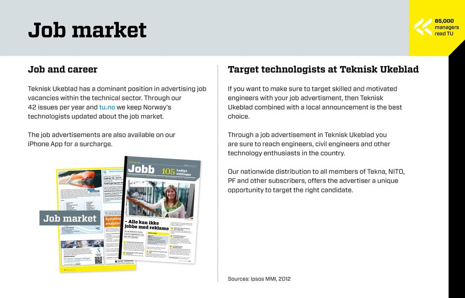 Target technologists at Teknisk Ukeblad If you want to make sure to target skilled and motivated engineers with your job advertisment, then Teknisk Ukebla d combined with a local announcement is the