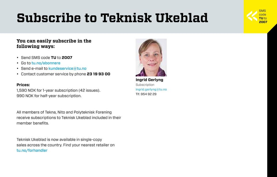 990 NOK for half-year subscription. Ingrid Gerlyng Subscription ingrid.gerlyng@tu.no Tlf.