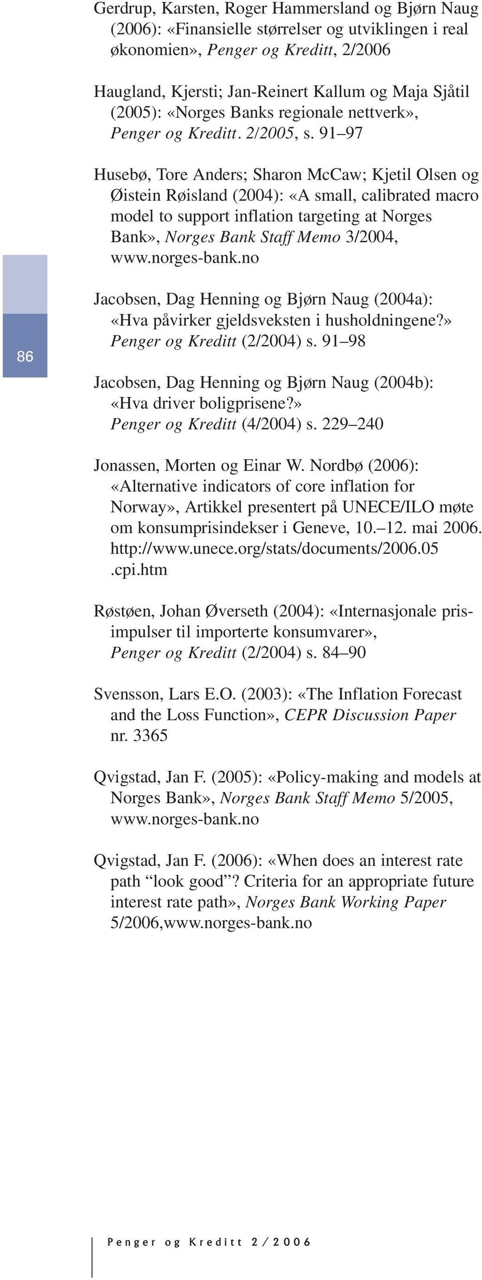 91 97 Husebø, Tore Anders; Sharon McCaw; Kjetil Olsen og Øistein Røisland (24): «A small, calibrated macro model to support inflation targeting at Norges Bank», Norges Bank Staff Memo 3/24, www.