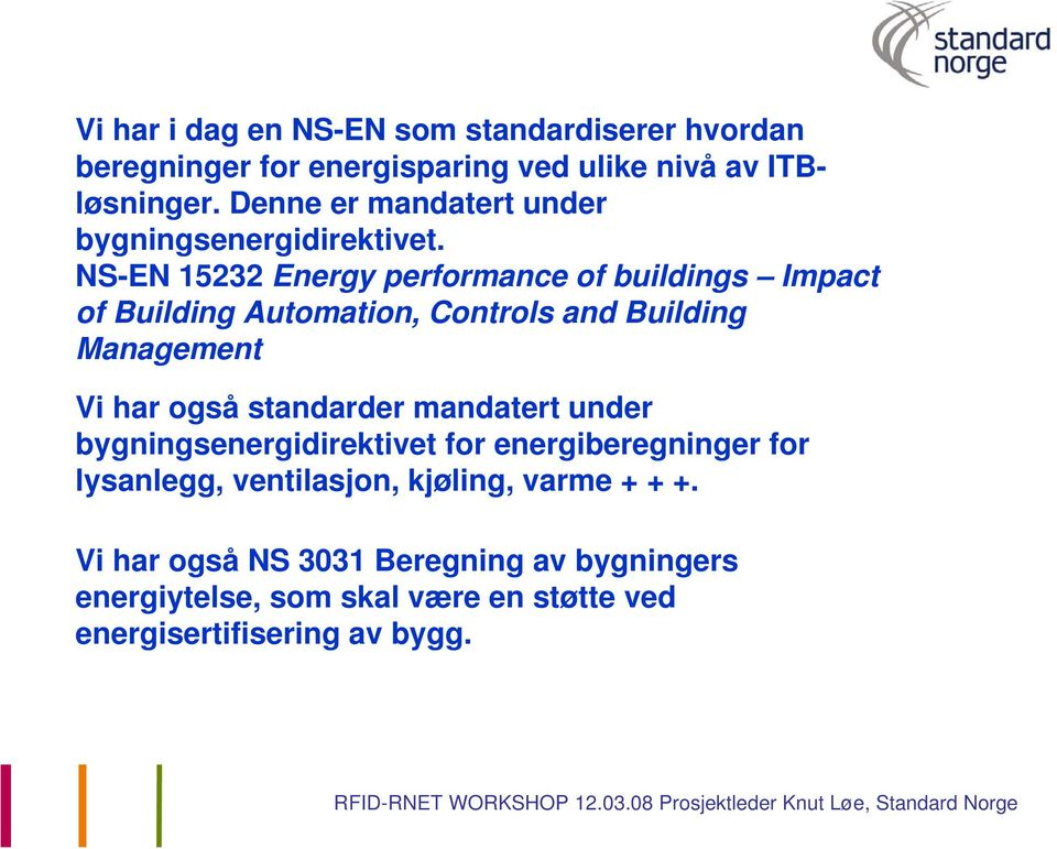 NS-EN 15232 Energy performance of buildings Impact of Building Automation, Controls and Building Management Vi har også
