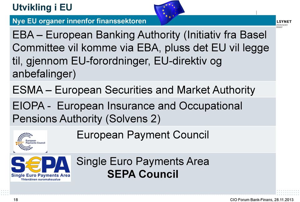 og anbefalinger) ESMA European Securities and Market Authority EIOPA - European Insurance and