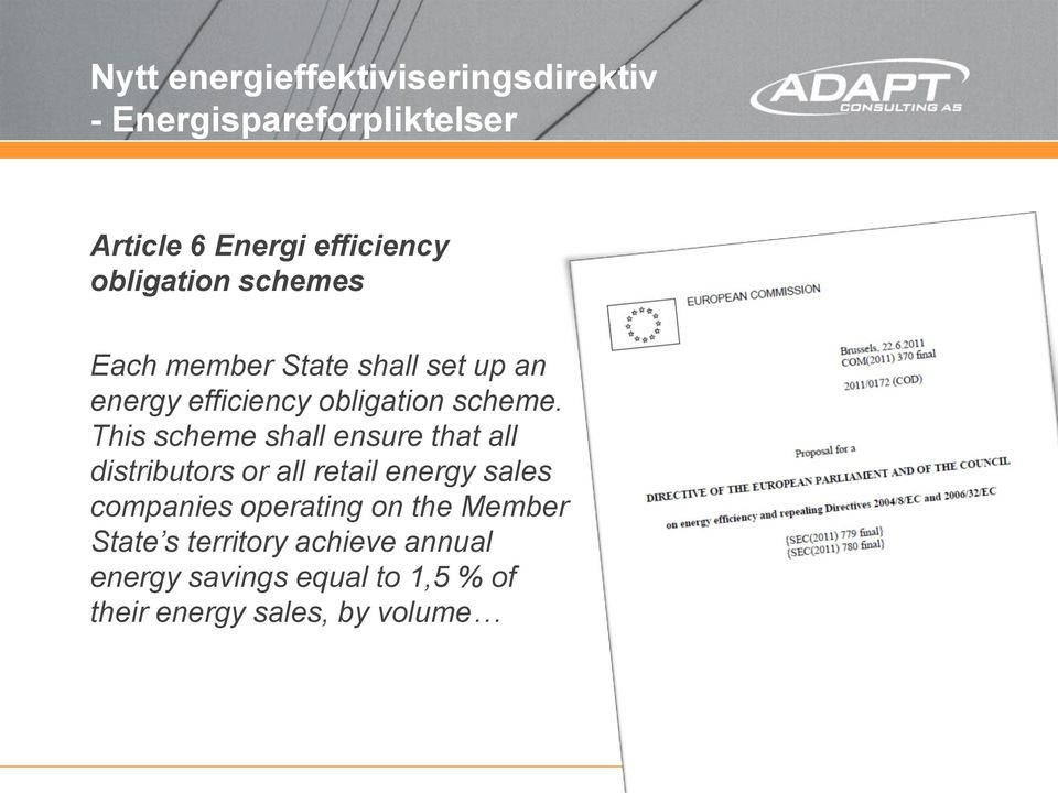 This scheme shall ensure that all distributors or all retail energy sales companies operating