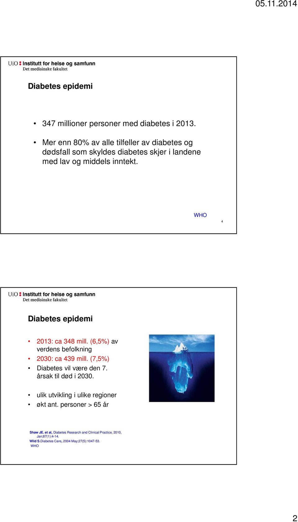 WHO 4 Diabetes epidemi 2013: ca 348 mill. (6,5%) av verdens befolkning 2030: ca 439 mill. (7,5%) Diabetes vil være den 7.