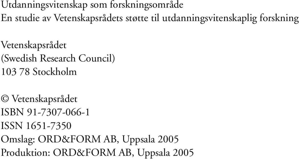 (The (Swedish Swedish Research Research Council) Council) 103 78 Stockholm Vetenskapsrådet ISBN