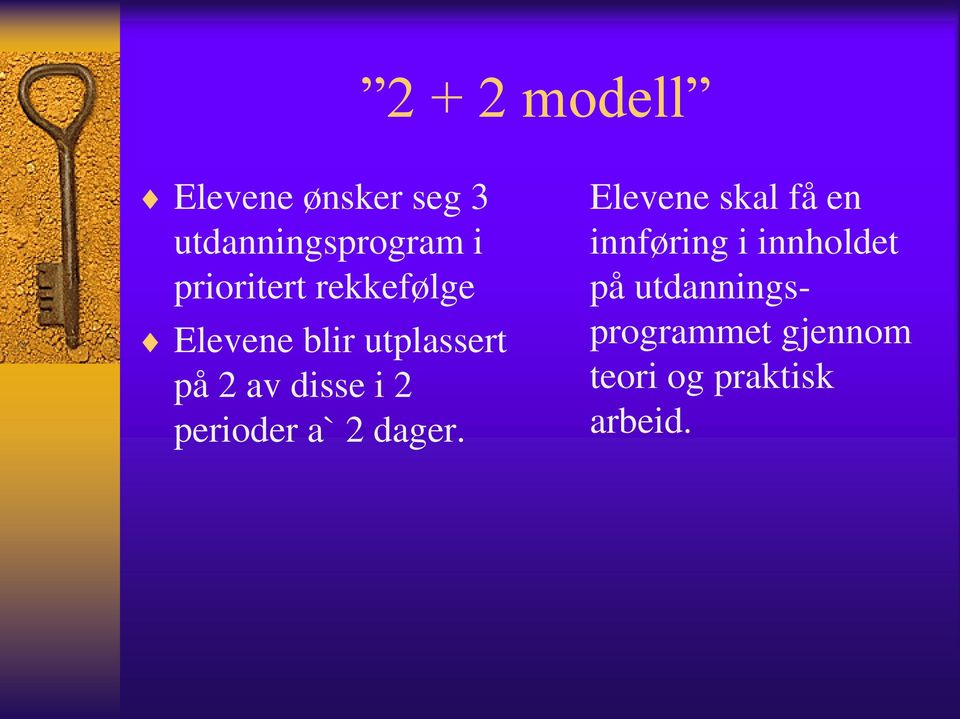 i 2 perioder a` 2 dager.