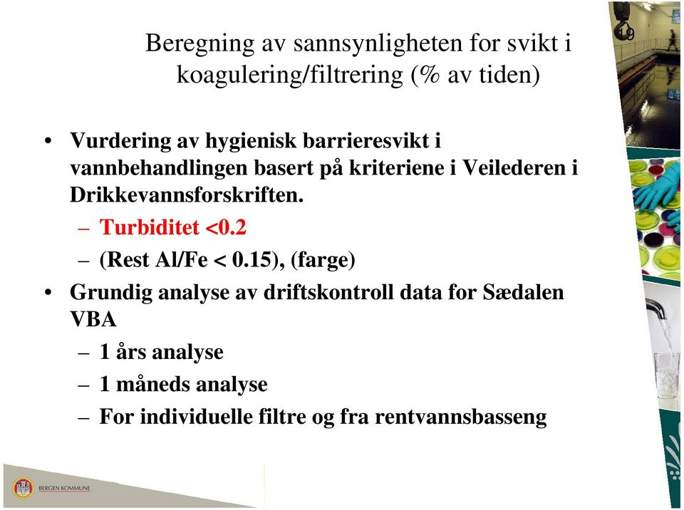 Drikkevannsforskriften. Turbiditet <0.2 (Rest Al/Fe < 0.