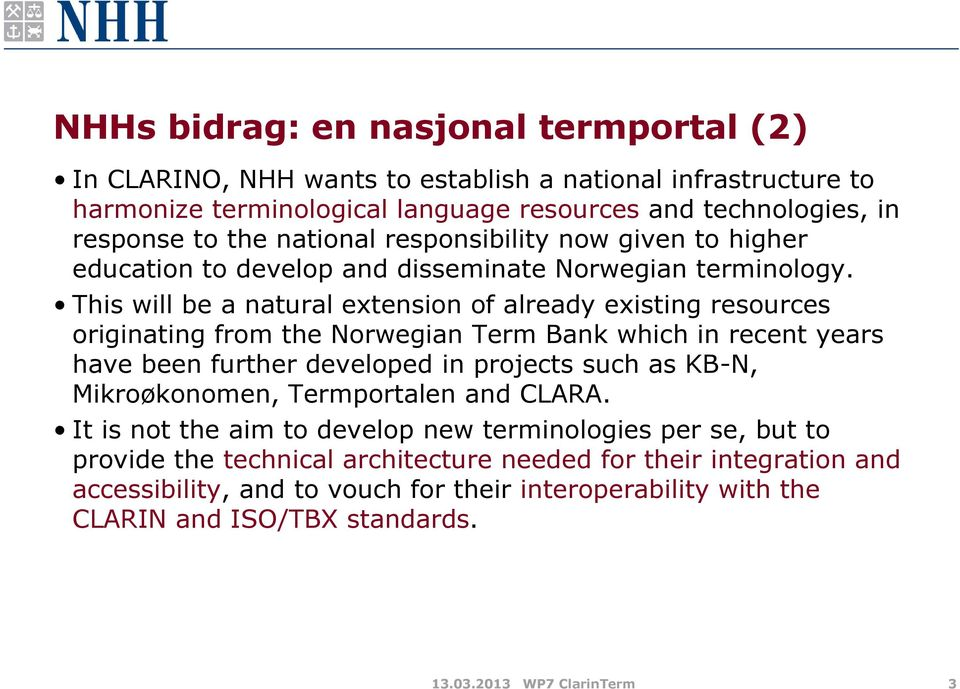 This will be a natural extension of already existing resources originating from the Norwegian Term Bank which in recent years have been further developed in projects such as KB-N,