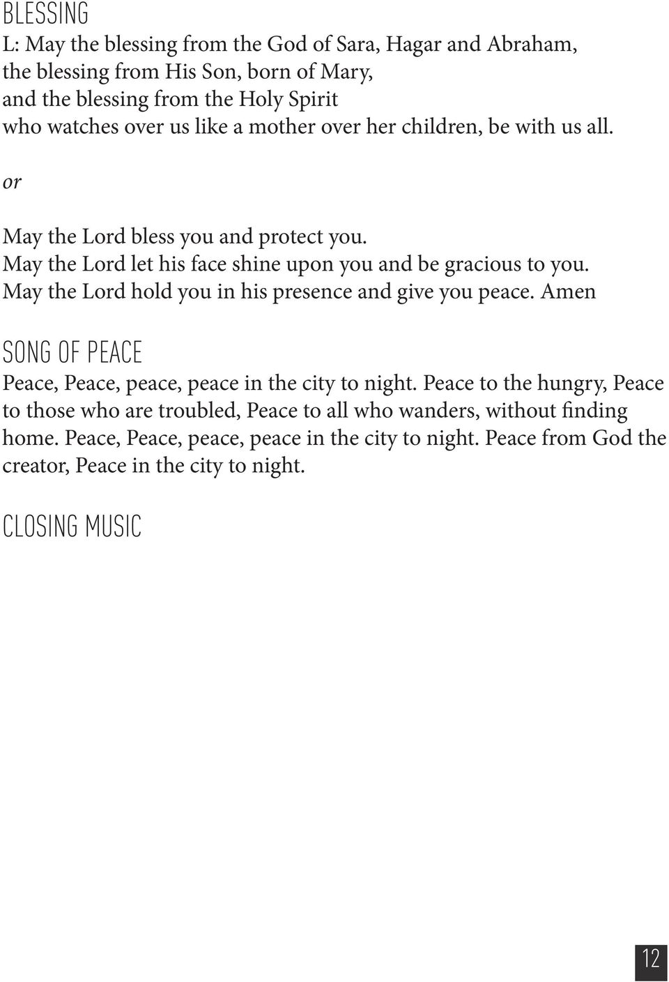 May the Lord hold you in his presence and give you peace. Amen SONG OF PEACE Peace, Peace, peace, peace in the city to night.