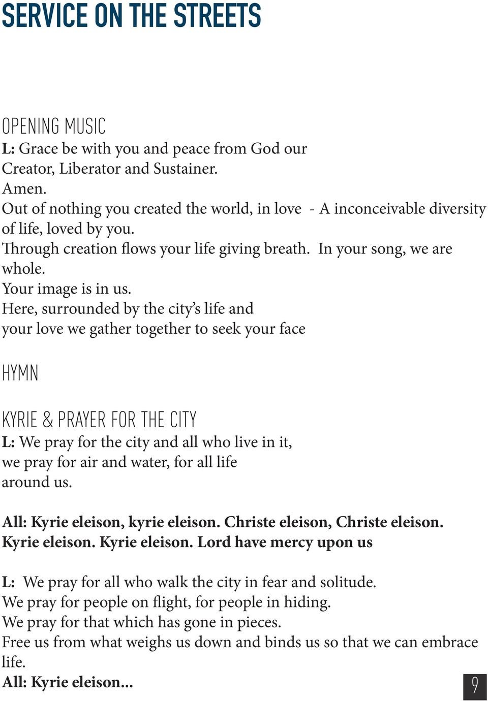 Here, surrounded by the city s life and your love we gather together to seek your face HYMN KYRIE & PRAYER FOR THE CITY L: We pray for the city and all who live in it, we pray for air and water, for