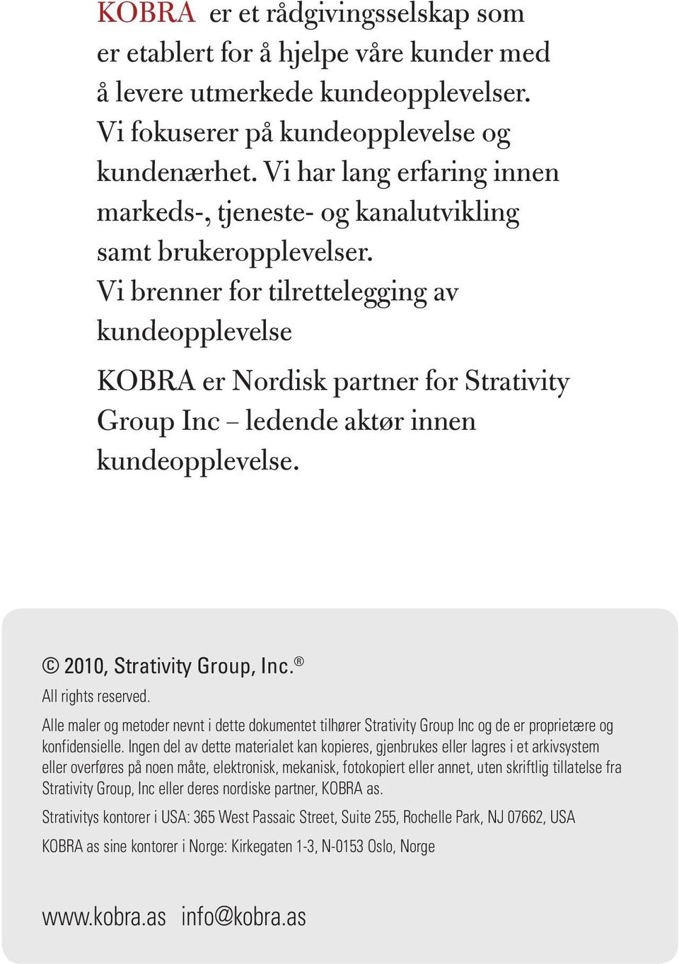 Vi brenner for tilrettelegging av kundeopplevelse KOBRA er Nordisk partner for Strativity Group Inc ledende aktør innen kundeopplevelse. 2010, Strativity Group, Inc. All rights reserved.