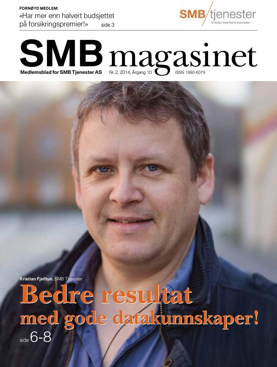 2014, Årgang 10 ISSN 1890-6079 B MB Medlemsblad ASB magasinet or SMB Tjenester for SMB