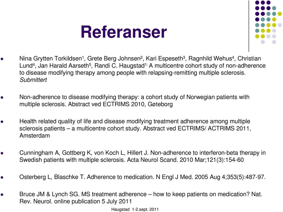 Submittert Non-adherence to disease modifying therapy: a cohort study of Norwegian patients with multiple sclerosis.