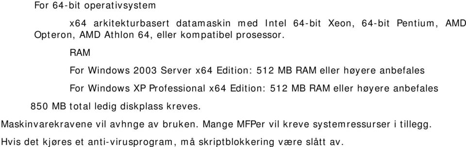 RAM For Windows 2003 Server x64 Edition: 512 MB RAM eller høyere anbefales For Windows XP Professional x64 Edition: 512 MB