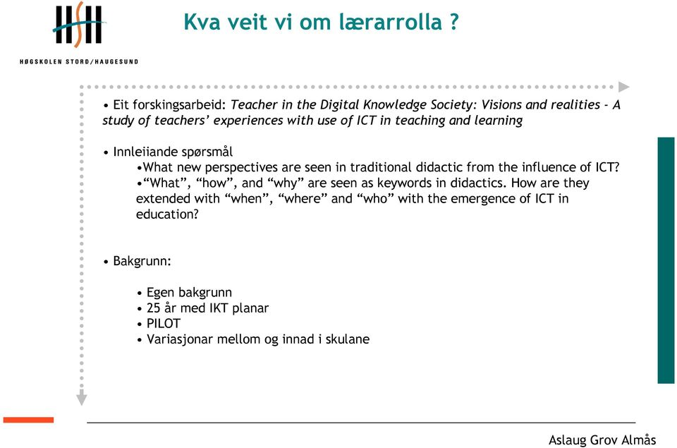 of ICT in teaching and learning Innleiiande spørsmål What new perspectives are seen in traditional didactic from the influence of