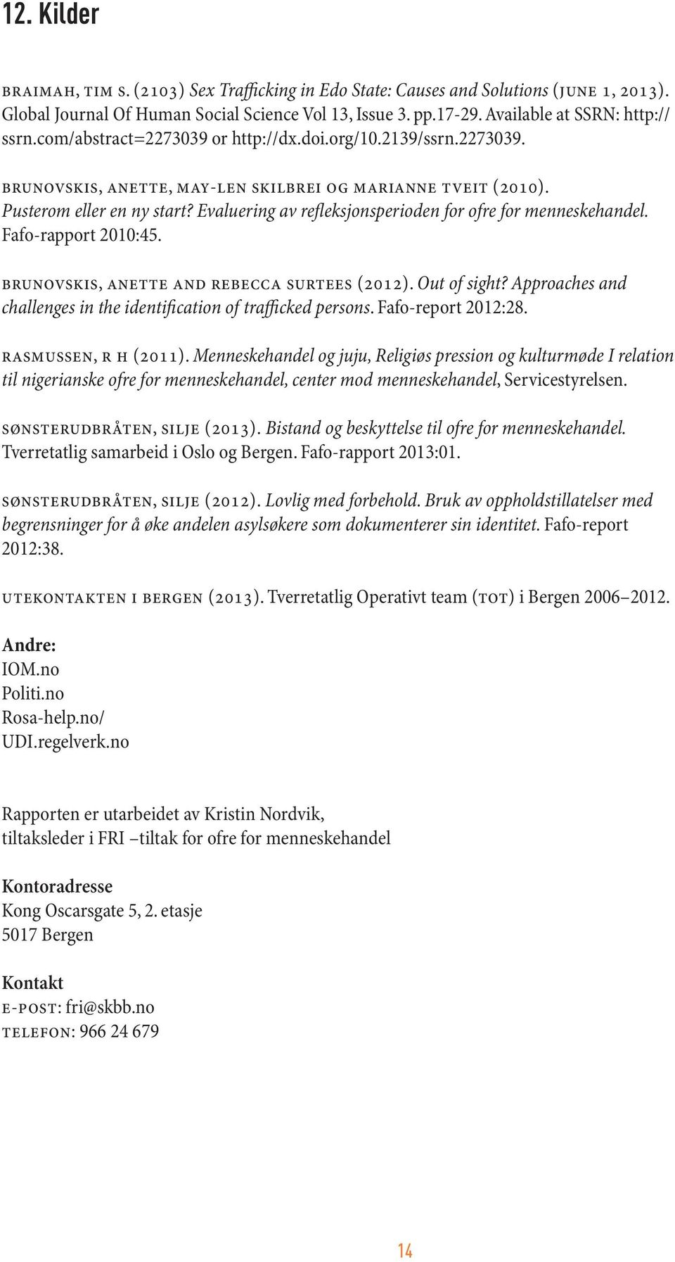 Evaluering av refleksjonsperioden for ofre for menneskehandel. Fafo-rapport 2010:45. brunovskis, anette and rebecca surtees (2012). Out of sight?