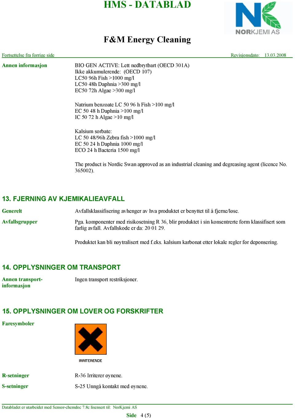 Nordic Swan approved as an industrial cleaning and degreasing agent (licence No. 365002). 13.