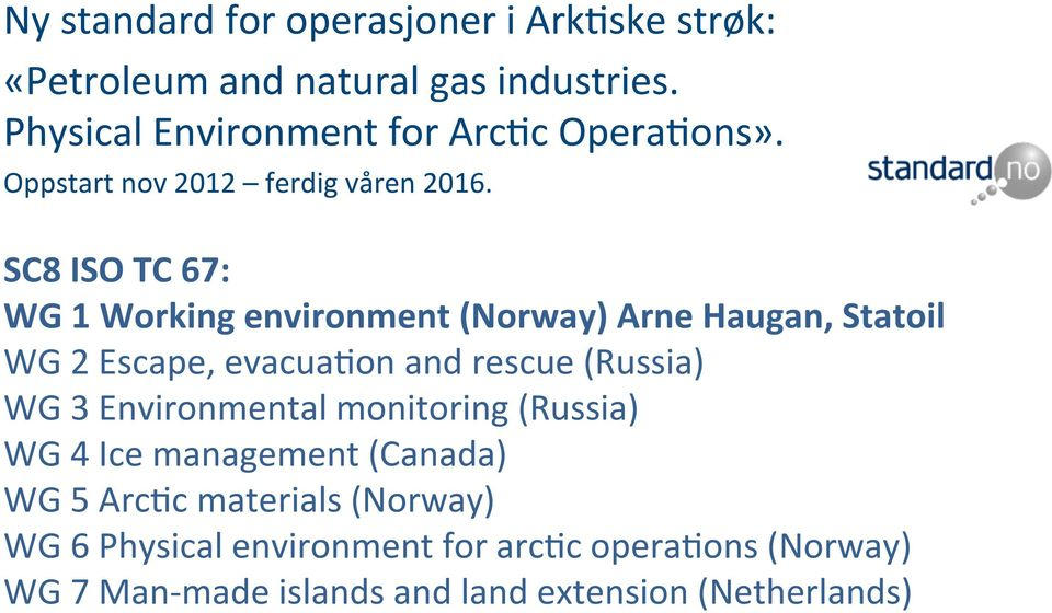 SC8 ISO TC 67: WG 1 Working environment (Norway) Arne Haugan, Statoil WG 2 Escape, evacua?