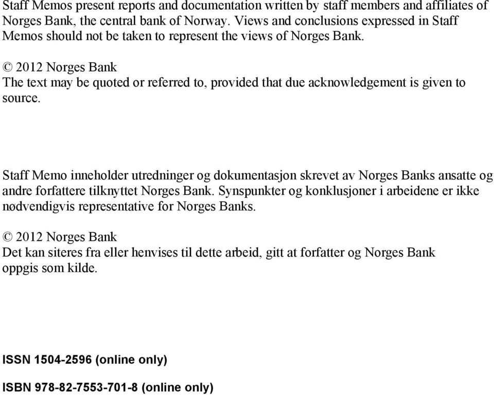 2012 Norges Bank The text may be quoted or referred to, provided that due acknowledgement is given to source.