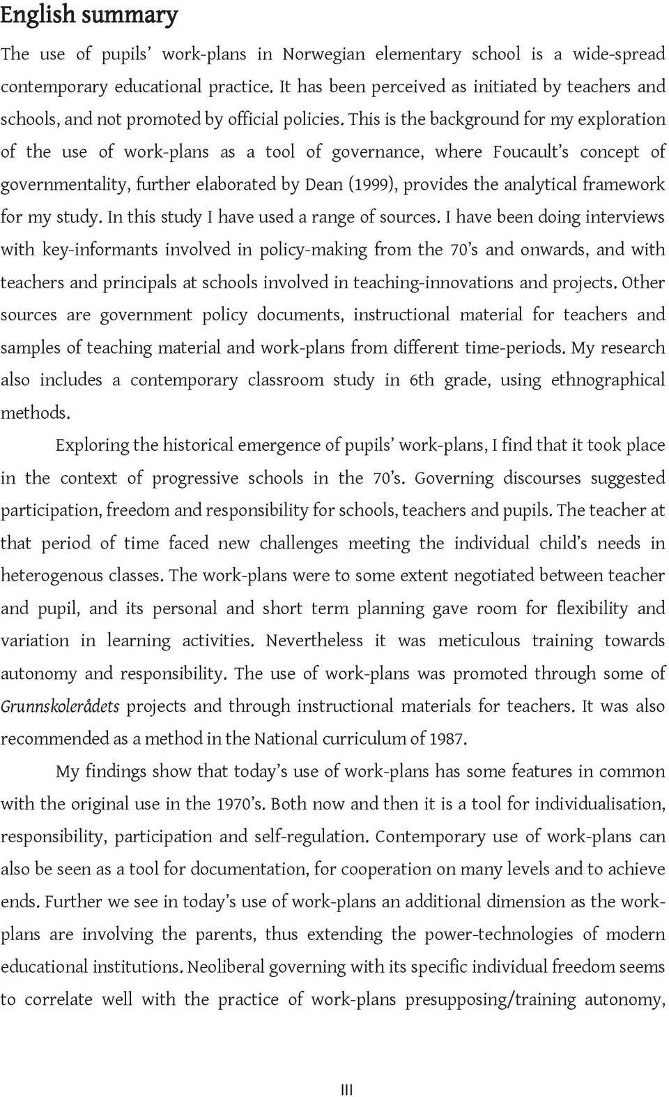 This is the background for my exploration of the use of work-plans as a tool of governance, where Foucault s concept of governmentality, further elaborated by Dean (1999), provides the analytical