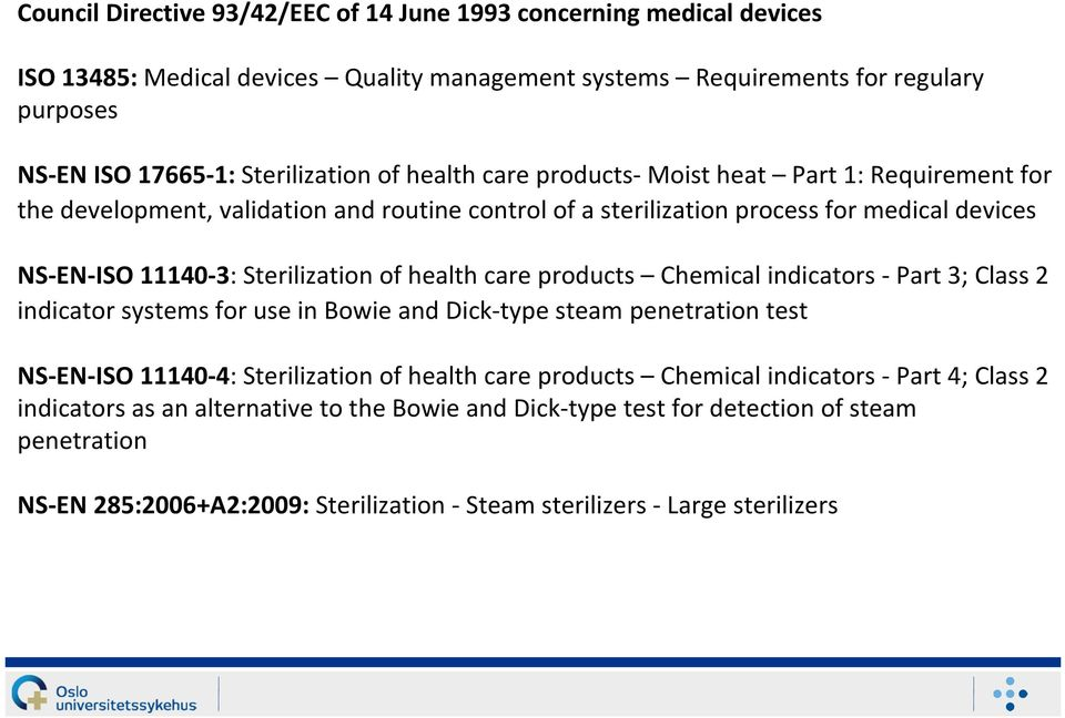 care products Chemical indicators - Part 3; Class 2 indicator systems for use in Bowie and Dick-type steam penetration test NS-EN-ISO 11140-4: Sterilization of health care products Chemical