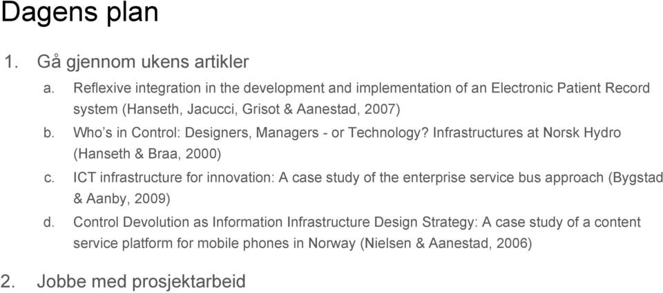 Who s in Control: Designers, Managers - or Technology? Infrastructures at Norsk Hydro (Hanseth & Braa, 2000) c.