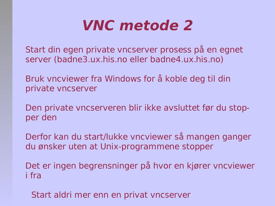 no) Bruk vncviewer fra Windows for å koble deg til din private vncserver Den private vncserveren blir ikke