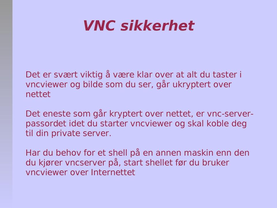 idet du starter vncviewer og skal koble deg til din private server.