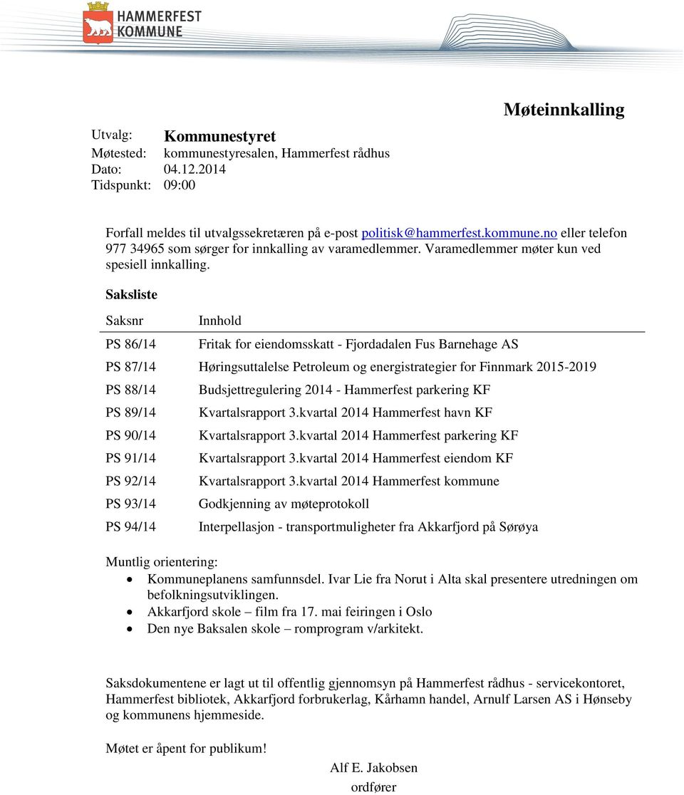 Saksliste Saksnr PS 86/14 Innhold Fritak for eiendomsskatt - Fjordadalen Fus Barnehage AS PS 87/14 Høringsuttalelse Petroleum og energistrategier for Finnmark 2015-2019 PS 88/14 PS 89/14 PS 90/14 PS