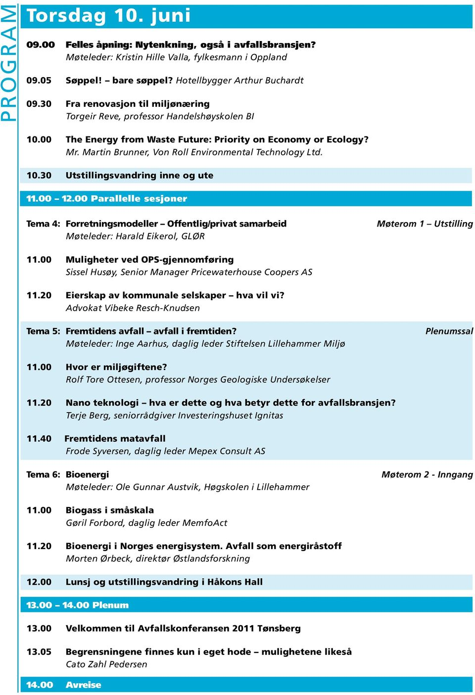 Martin Brunner, Von Roll Environmental Technology Ltd. 10.30 Utstillingsvandring inne og ute 11.00 12.