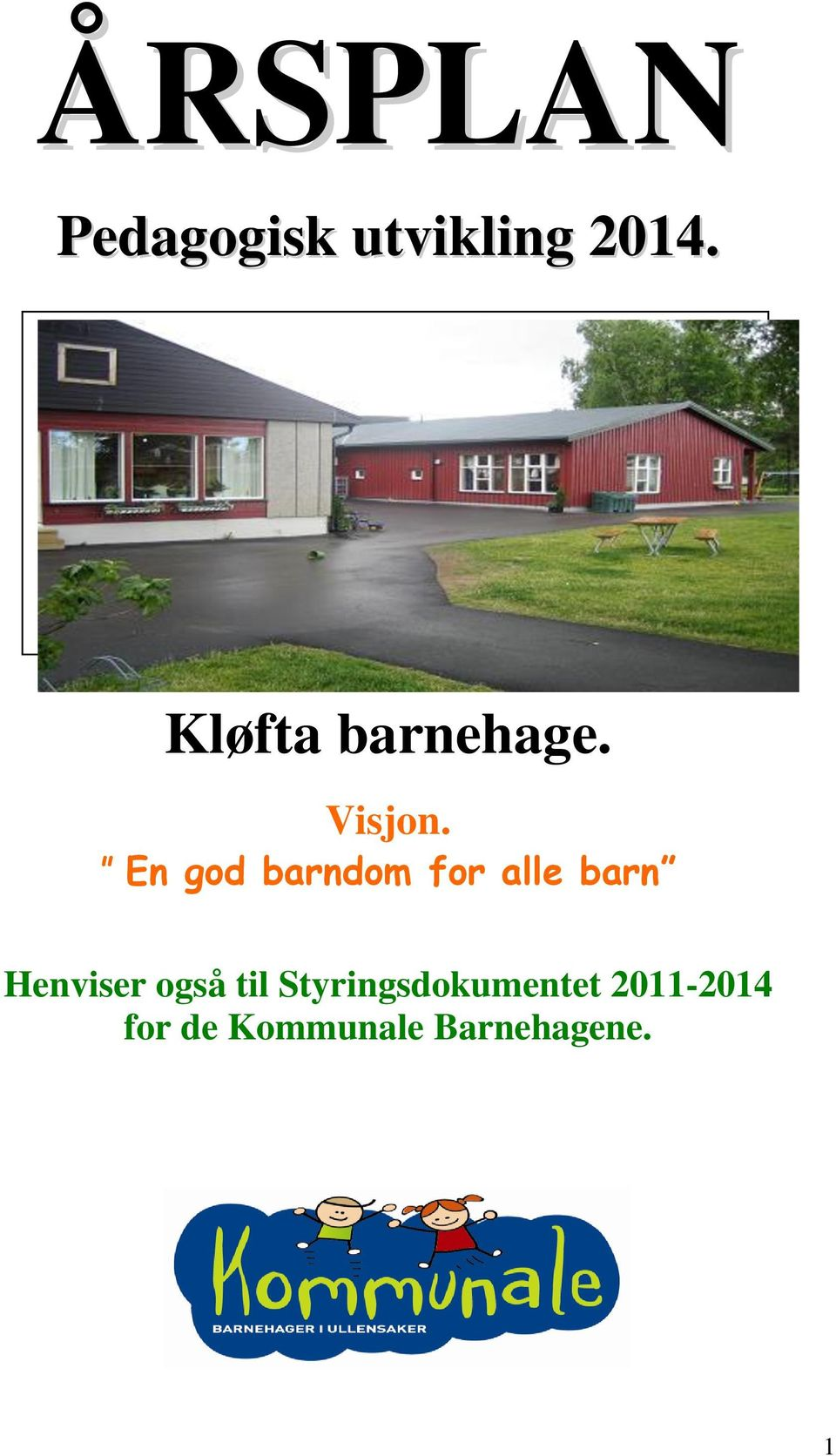 En god barndom for alle barn Henviser også