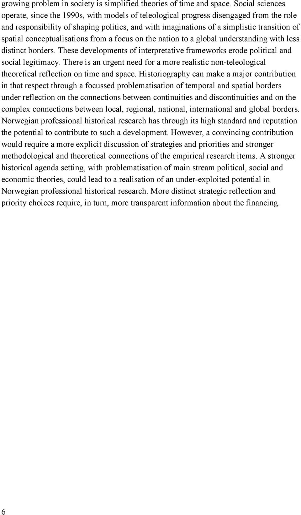 spatial conceptualisations from a focus on the nation to a global understanding with less distinct borders. These developments of interpretative frameworks erode political and social legitimacy.