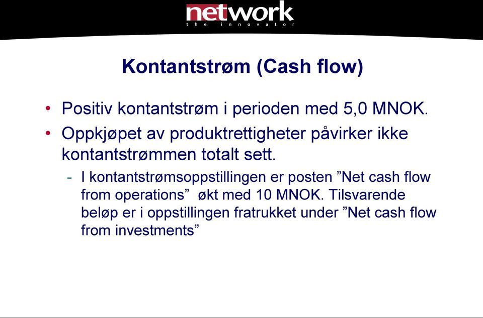- I kontantstrømsoppstillingen er posten Net cash flow from operations økt med