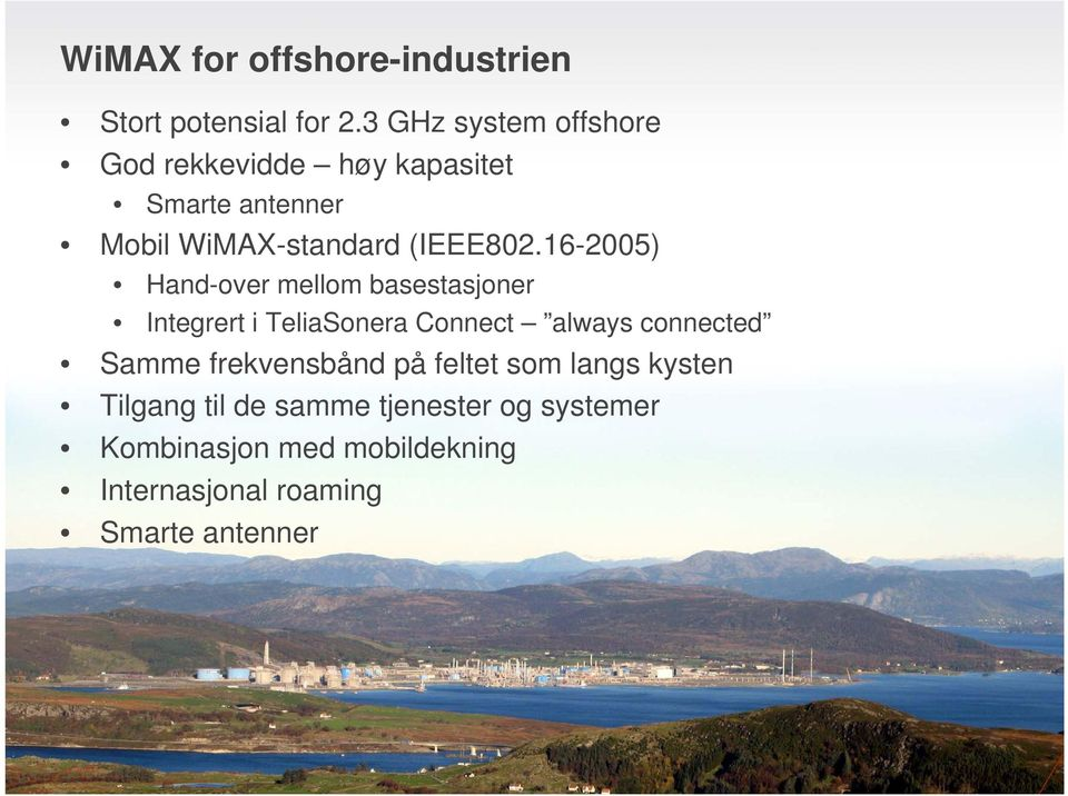 16-2005) Hand-over mellom basestasjoner Integrert i TeliaSonera Connect always connected Samme